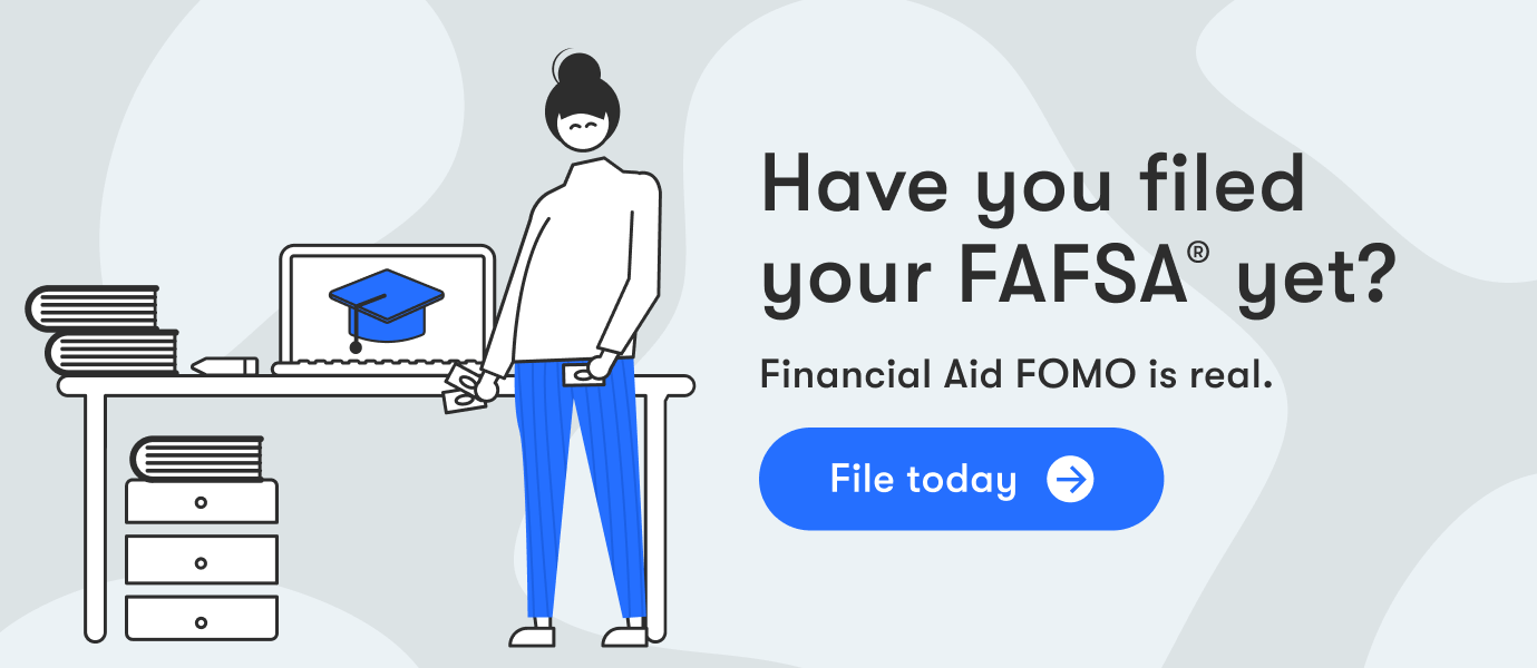 Did you File FAFSA® Yet